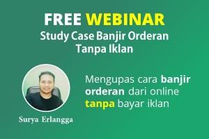 FREE WEBINAR : Study Case Banjir Orderan Tanpa Iklan