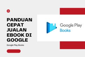 Panduan Cepat Jual Ebook di Google Play Books